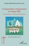 Faustin-Noël Gombaniro Rutashigwa - L'implantation missionnaire au Congo-RDC - De l'assistance à l'autonomie financière.