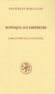 Faustin et  Marcellin - Supplique aux empereurs Libellus Precum et Lex Augusta Précédé de Confession de Foi - Edition bilingue français-latin.