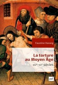 Faustine Harang - La torture au Moyen Age - Parlement de Paris, XIVe-XVe siècles.