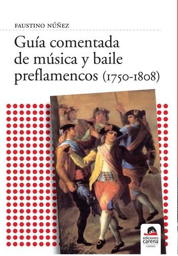 Faustino Núñez Núñez - Guía comentada de música y baile preflamencos (1750-1808).