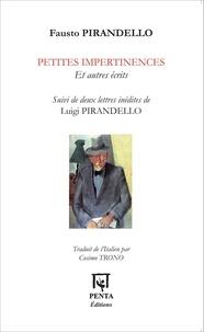 Fausto Pirandello - Petites impertinences et autres écrits - Suivi de deux lettres inédites de Luigi Pirandello.