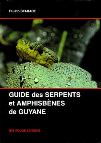 Fausto Starace - Guide des serpents et amphisbènes de Guyane française.