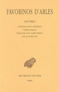 Favorinos d'Arles - Oeuvres - Tome 1, Introduction générale, Témoignages, Discours aux Corinthiens, Sur la fortune.