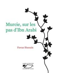 Fawaz Hussain - Murcie, sur les pas d'Ibn Arabi.