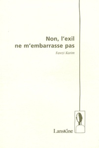 Fawzi Karim - Non, l'exil ne m'embarrasse pas.