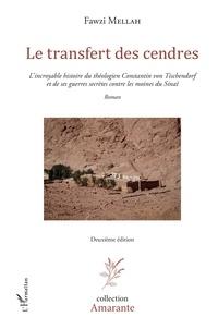 Fawzi Mellah - Le transfert des cendres - L'incroyable histoire du théologien Constantin von Tischendorf et de ses guerres secrètes contre les moines du Sinaï.