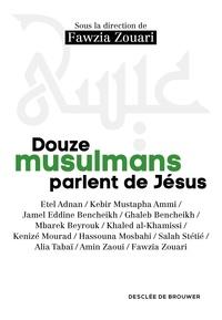 Fawzia Zouari - Douze musulmans parlent de Jésus.
