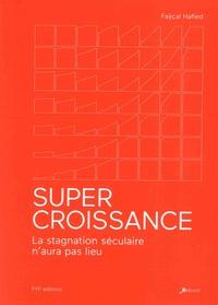 Faÿçal Hafied - Supercroissance - La stagnation séculaire n'aura pas lieu.