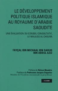 Fayçal-Ibn-Michaal Ibn Saoud Ibn Abdul Aziz - Le développement politique islamique au Royaume d'Arabie Saoudite - Une évaluation du conseil consultatif, le Majliss al Choura.
