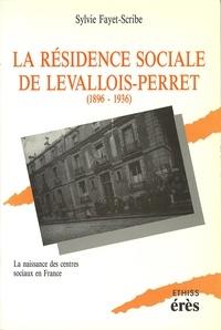 Fayet-Scribe - La Résidence sociale de Levallois-Perret - 1896-1936, la naissance des centres sociaux en France.