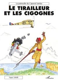 Fayez Samb - La patrouille du Caporal Samba - Le tirailleur et les cigognes.