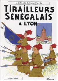 Fayez Samb - Tirailleurs sénégalais à Lyon - La patrouille du Caporal Samba.