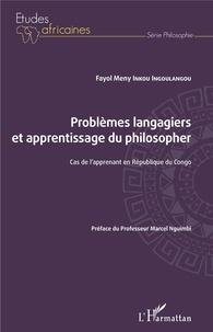 Fayol Meny Inkou Ingoulangou - Problèmes langagiers et apprentissage du philosopher - Cas de l'apprenant en République du Congo.