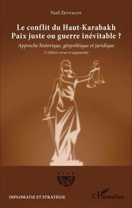 Fazil Zeynalov - Le conflit du Haut-Karabakh : paix juste ou guerre inévitable ? - Approche historique, géopolitique et juridique.