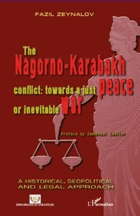 Fazil Zeynalov - The nagorno-karabakh conflict : towards a just peace or inevitable war.