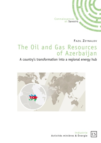 Fazil Zeynalov - The oil and gas resources of Azerbaijan - A country's transformation into a regional energy hub.
