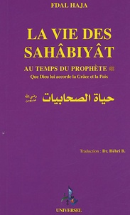 La vie des Sahâbiyât- Femmes condisciples du Prophète - Fdal Haja |