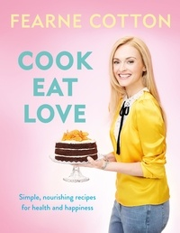Fearne Cotton - Cook. Eat. Love..