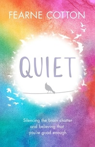 Fearne Cotton - Quiet - Silencing the brain chatter and believing that you're good enough.