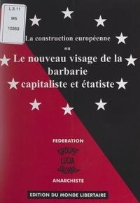 Fédération anarchiste et  Groupe Lucia Saornil - La construction européenne - Ou Le nouveau visage de la barbarie capitaliste et étatiste.
