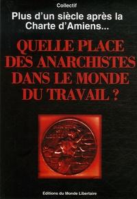 Fédération anarchiste - Quelle place des anarchistes dans le monde du travail ? - Plus d'un siècle après la charte d'Amiens....
