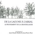 Jean-Claude Merlet et Jean-Pierre Bost - Aquitania Supplément 24 : De la lagune à l'airial - Le peuplement de la Grande-Lande.