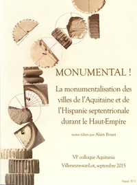 Alain Bouet - Aquitania Supplément 37 : Monumental ! - La monumentalisation des villes de l'Aquitaine et de l'Hispanie septentrionnale durant le Haut-Empire, 2 volumes.
