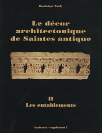 Dominique Tardy - Aquitania Supplément 7 : Le décor architectonique de Saintes antique - Tome 2, Les entablements.