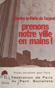 Fédération de Paris du Parti s et Christian Pierre - Prenons notre ville en mains ! - Projet socialiste pour Paris, contre le Paris de l'argent.