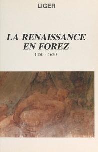 Fédération des sociétés savant et  LIGER - La Renaissance en Forez, 1450-1620 - IIIe Festival d'Histoire de Montbrison, 1990.
