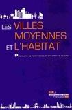 Fédération des villes moyennes et  Caisse des Dépôts - Les villes moyennes et l'habitat - Portraits de territoires et stratégies habitat.