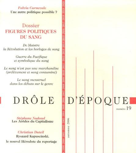 Alain Brossat et Alexandre Costanzo - Drôle d'époque N° 19, Automne 2006 : Figures politiques du sang.