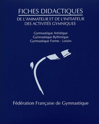 Fédération Française de Gym - Fiches didactiques de l'animateur et de l'initiateur des activités gymniques.