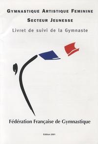 Fédération Française de Gym - Gymnastique Artistique Féminine secteur jeunesse - Livret de suivi de la gymnaste.