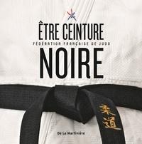 Etre ceinture noire -  Fédération française de judo pdf epub
