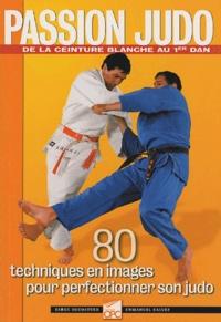 Serge Decosterd et Emmanuel Calvez - Passion Judo  : 80 techniques en images pour perfectionner son judo.