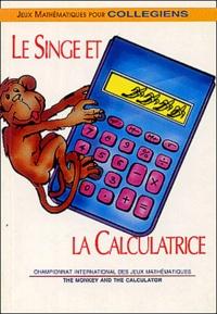 Federation Francaise Jeux Math et Michel Criton - Le singe et la calculatrice - Annales du 8ème Championnat International de France des Jeux Mathématiques et Logiques, niveau collège, Edition bilingue français-anglais.