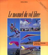 Federation Francaise Vol Libre et Hubert Aupetit - Le manuel du vol libre - 5ème édition.