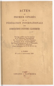 Fédération internationale des - Actes du premier Congrès de la Fédération internationale des associations d'études classiques - Paris, 28 août-2 septembre 1950.