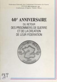 Fédération nationale des comba et  Collectif - 40e anniversaire du retour des prisonniers de guerre et de la création de leur Fédération - Conseil national, Paris, 13-14 avril 1985.