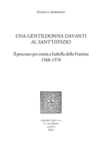 Federica Ambrosini - Una Gentildonna davanti al Sant'uffizio - Il processo per eresia a Isabella della Frattina (1568-1570).