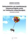 Federica Cagnoni et Roberta Milanese - Surmonter les expériences traumatiques avec la thérapie stratégique - Changer le passé.