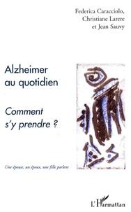 Federica Caracciolo et Christiane Larere - Alzheimer au quotidien - Comment s'y prendre ?.