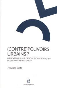Federica Gatta - (Contre)pouvoirs urbains ? - Eléments pour une critique anthropologique de l'urbanisme participatif.