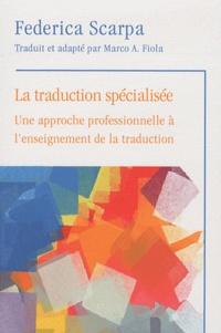 Federica Scarpa - La traduction spécialisée - Une approche professionnelle à l'enseignement de la traduction.