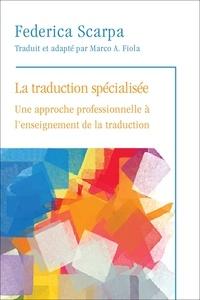 Federica Scarpa et Marco A. Fiola - La Traduction spécialisée - Une approche professionnelle à l'enseignement de la traduction.
