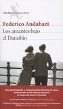 Federico Andahazi - Los amantes bajo el Danubio.