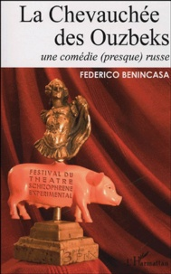 Federico Benincasa - La Chevauchée des Ouzbeks - Une comédie (presque) russe.