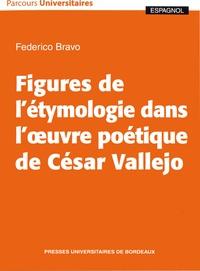 Federico Bravo - Figures de l'étymologie dans l'oeuvre poétique de César Vallejo.