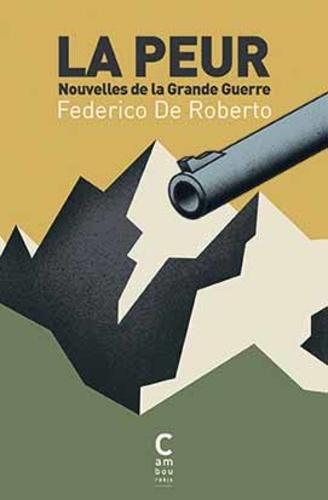 Federico De Roberto - La peur - Nouvelles de la Grande Guerre.